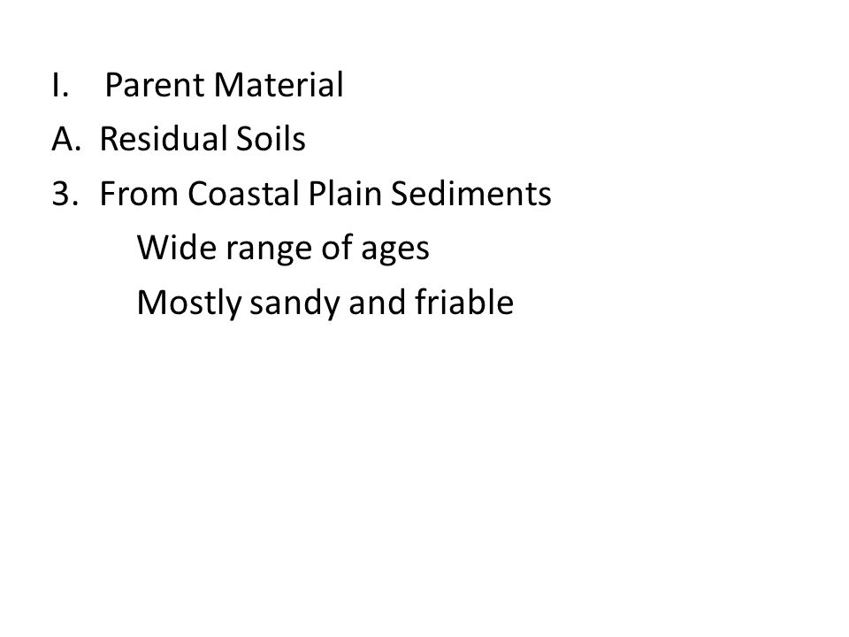 Parent Material Residual Soils. From Coastal Plain Sediments.