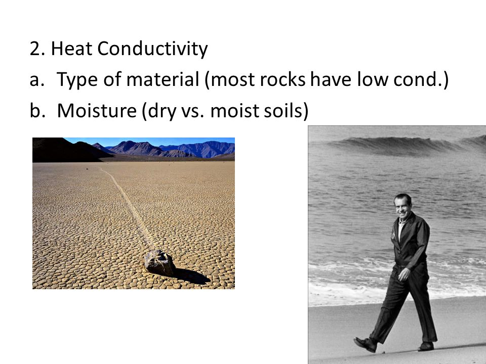 2. Heat Conductivity Type of material (most rocks have low cond.) Moisture (dry vs. moist soils)