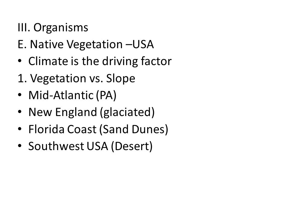 III. Organisms E. Native Vegetation –USA. Climate is the driving factor. 1. Vegetation vs. Slope.