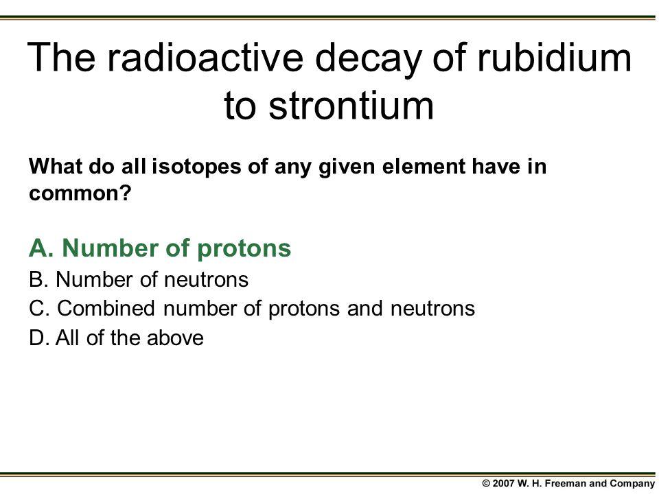 The radioactive decay of rubidium to strontium