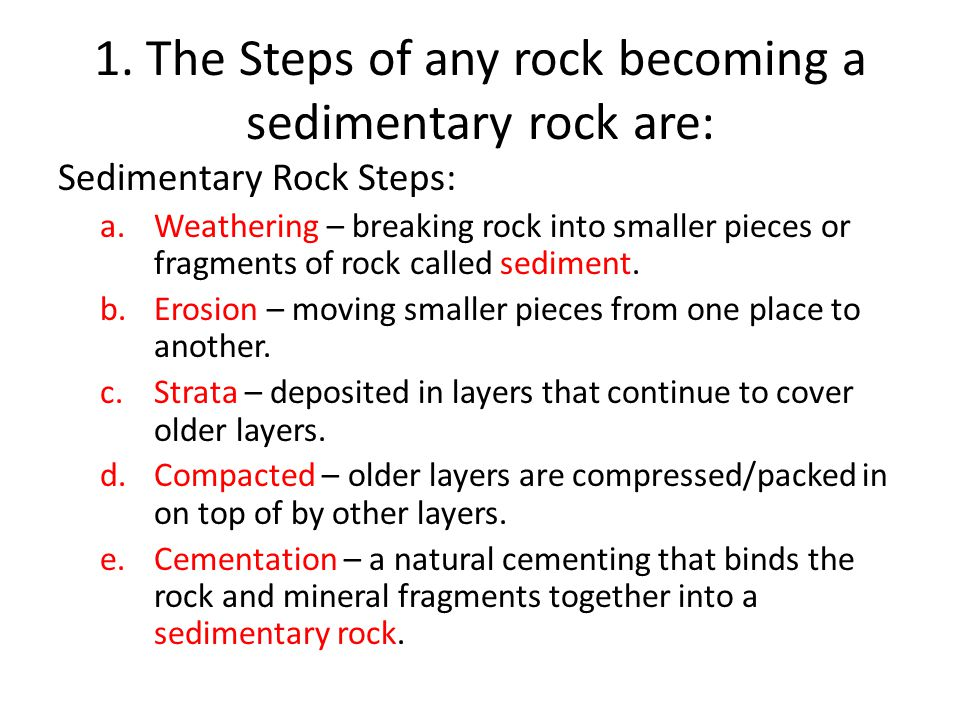 1. The Steps of any rock becoming a sedimentary rock are: