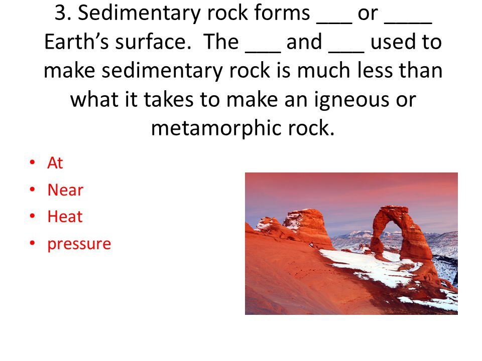 3. Sedimentary rock forms ___ or ____ Earth's surface