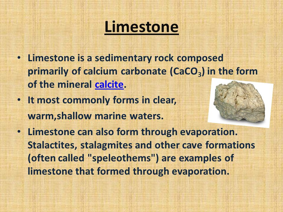 Limestone Limestone is a sedimentary rock composed primarily of calcium carbonate (CaCO3) in the form of the mineral calcite.