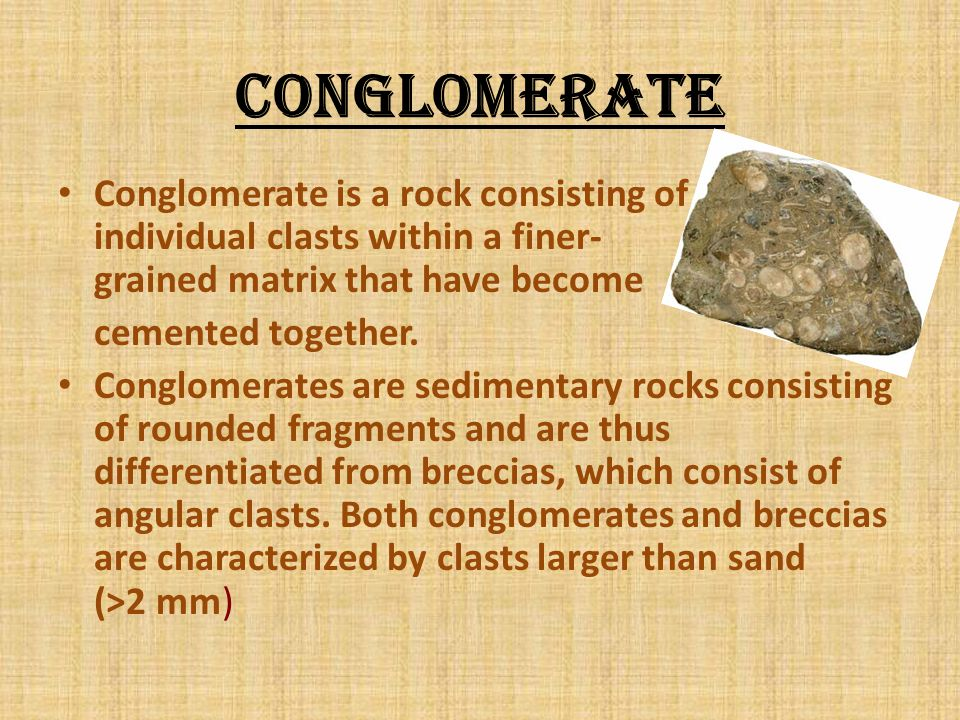 Conglomerate Conglomerate is a rock consisting of individual clasts within a finer-grained matrix that have become.