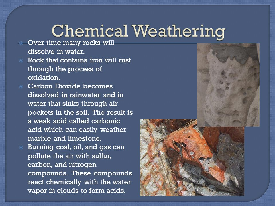 Chemical Weathering Over time many rocks will dissolve in water.