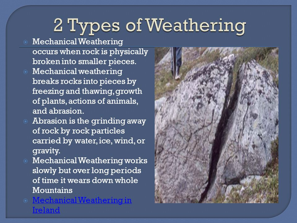 2 Types of Weathering Mechanical Weathering occurs when rock is physically broken into smaller pieces.