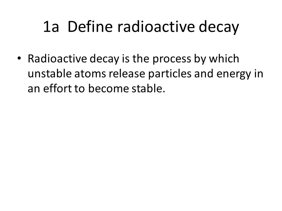1a Define radioactive decay