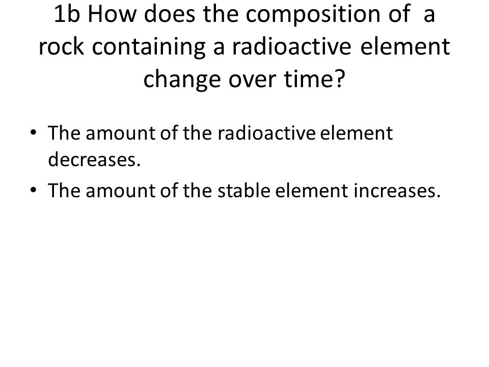 1b How does the composition of a rock containing a radioactive element change over time