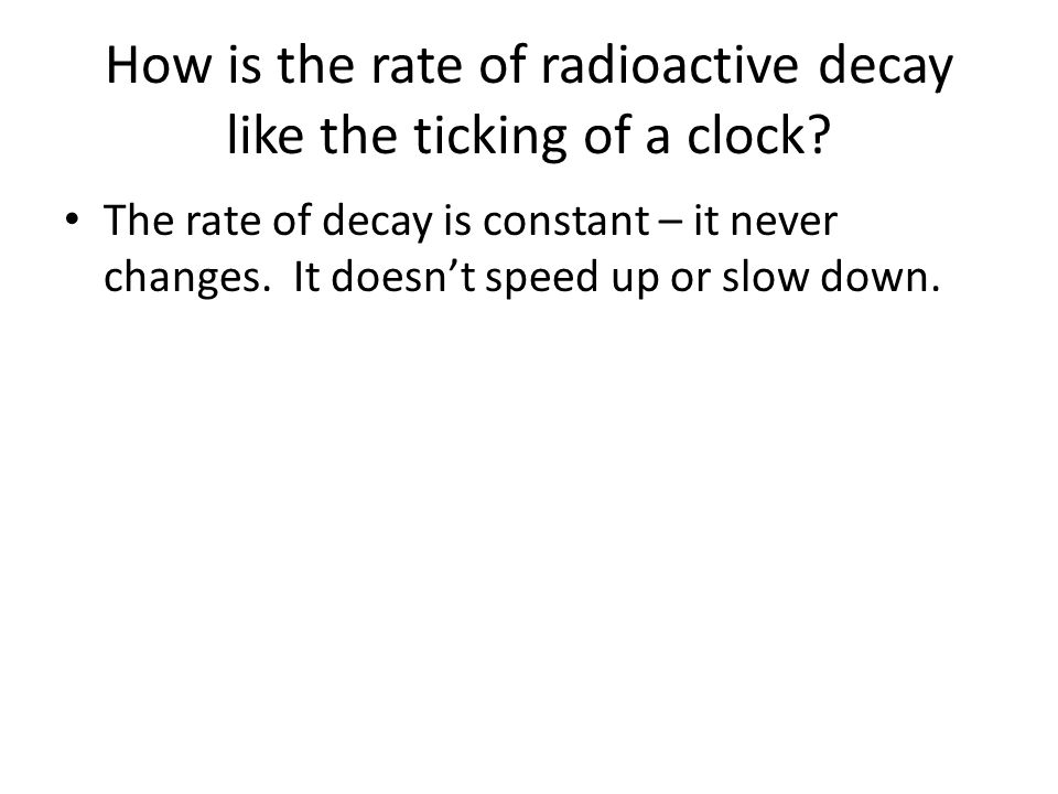 How is the rate of radioactive decay like the ticking of a clock