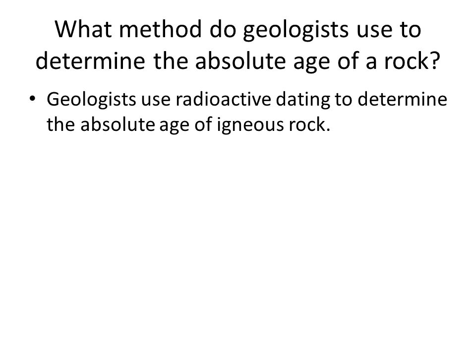What method do geologists use to determine the absolute age of a rock