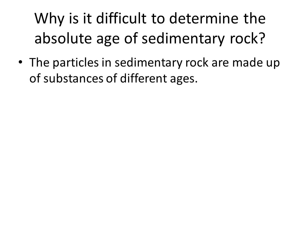 Why is it difficult to determine the absolute age of sedimentary rock