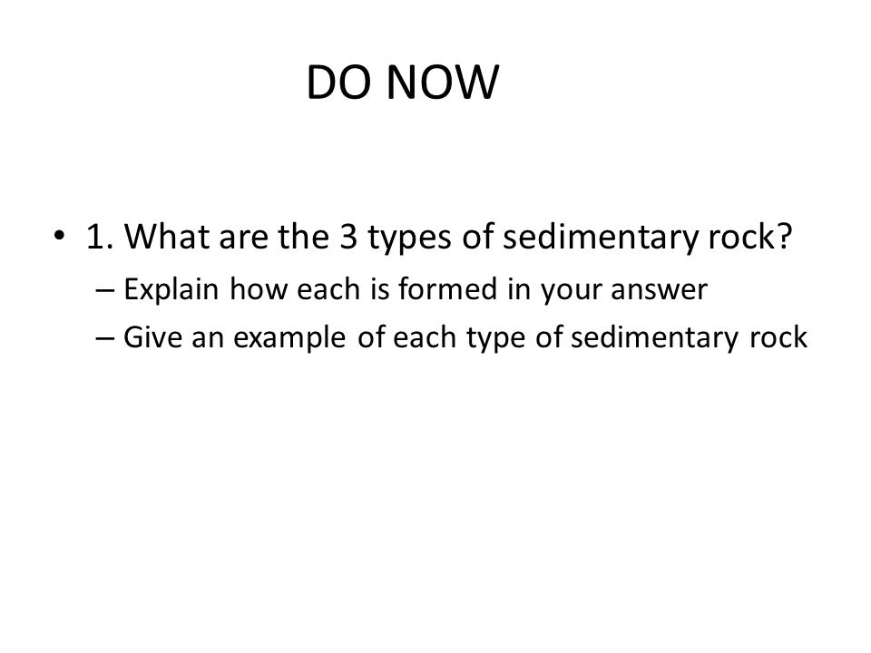 DO NOW 1. What are the 3 types of sedimentary rock