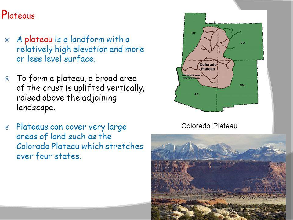 Plateaus A plateau is a landform with a relatively high elevation and more or less level surface.