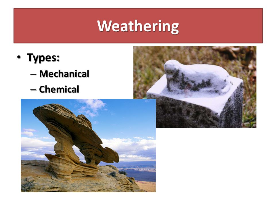 Weathering Types: Mechanical Chemical