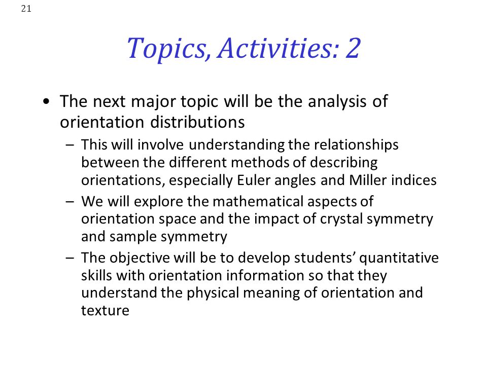 Topics, Activities: 2 The next major topic will be the analysis of orientation distributions.