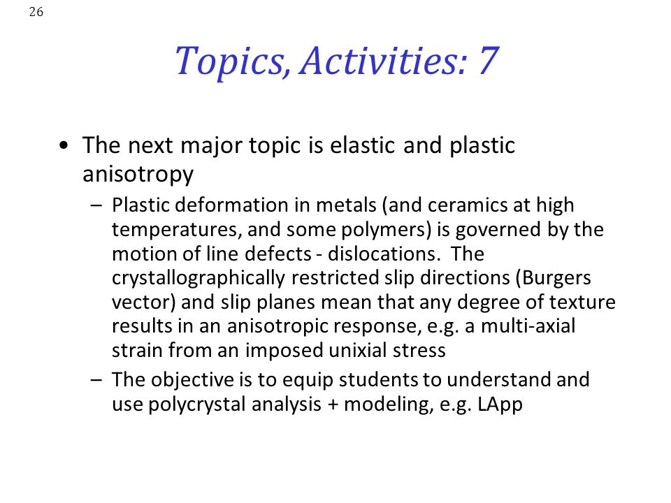 Topics, Activities: 7 The next major topic is elastic and plastic anisotropy.