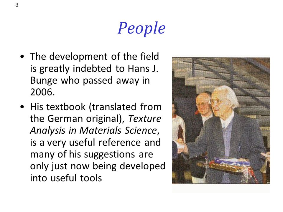 People The development of the field is greatly indebted to Hans J. Bunge who passed away in 2006.