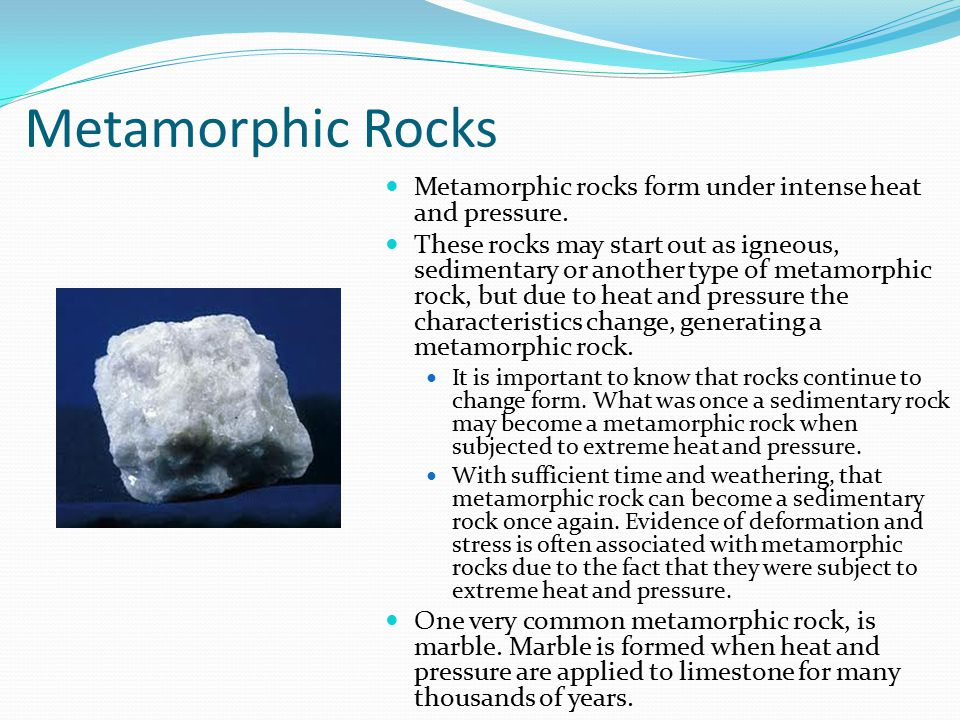 Metamorphic Rocks Metamorphic rocks form under intense heat and pressure.