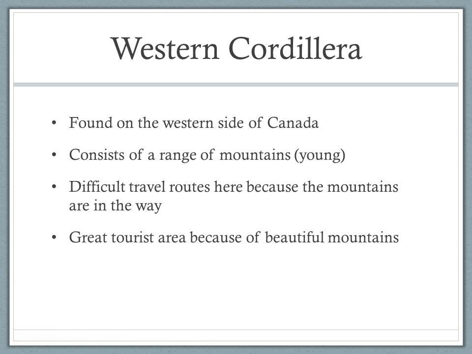 Western Cordillera Found on the western side of Canada