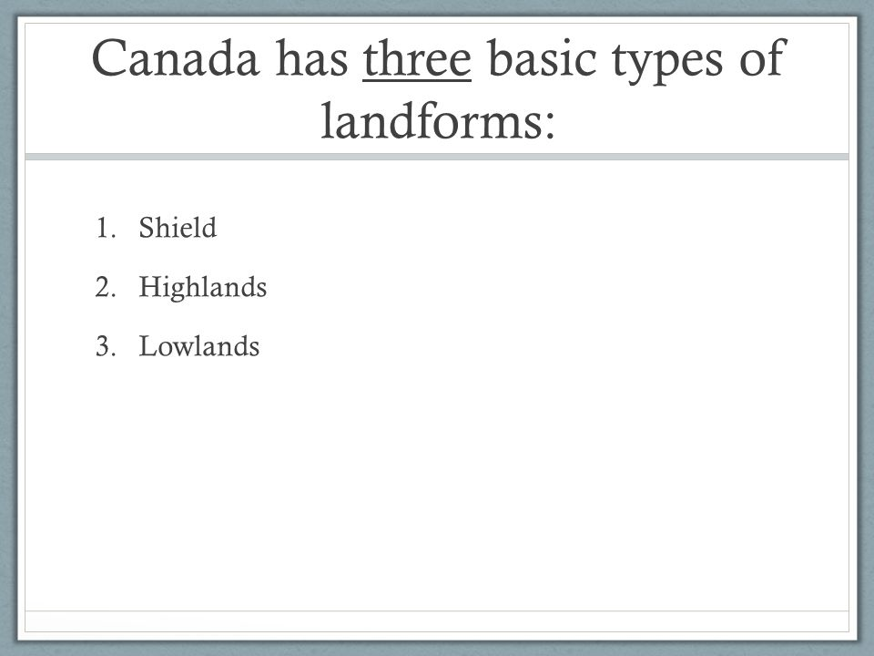 Canada has three basic types of landforms: