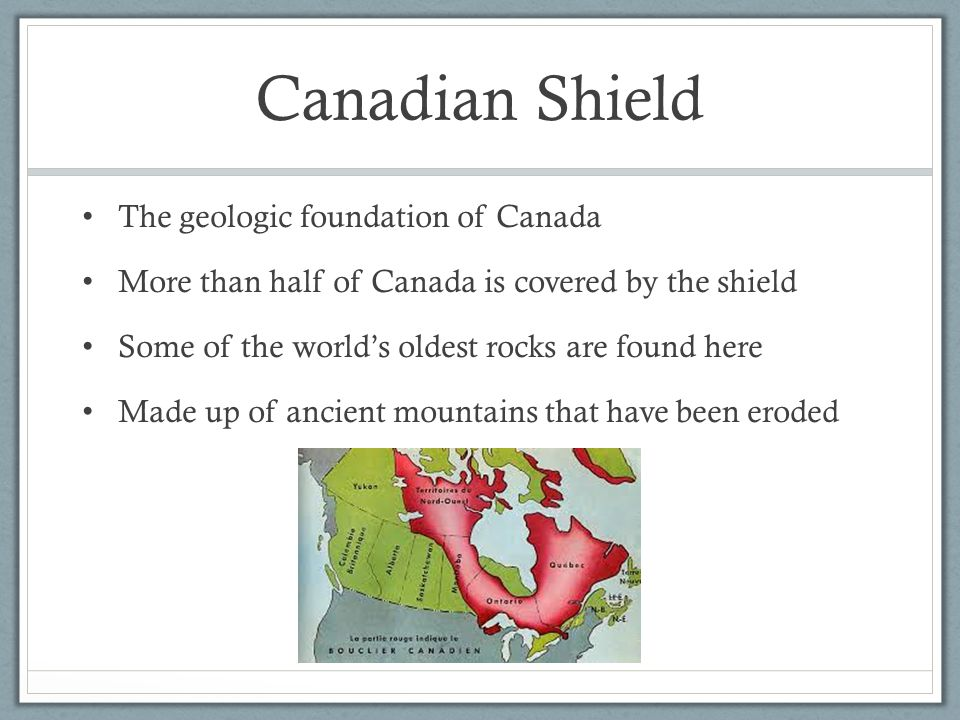 Canadian Shield The geologic foundation of Canada