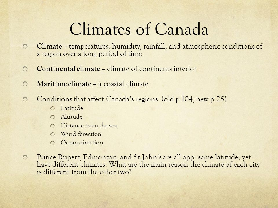 Climates of Canada Climate - temperatures, humidity, rainfall, and atmospheric conditions of a region over a long period of time.