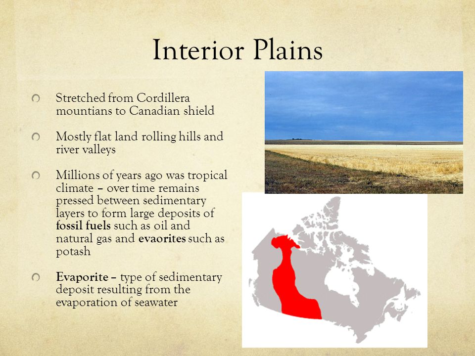 Interior Plains Stretched from Cordillera mountians to Canadian shield