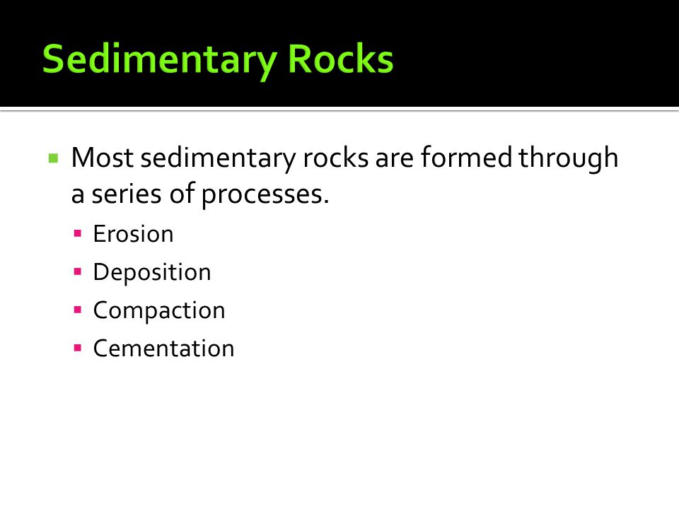 Sedimentary Rocks Most sedimentary rocks are formed through a series of processes. Erosion. Deposition.