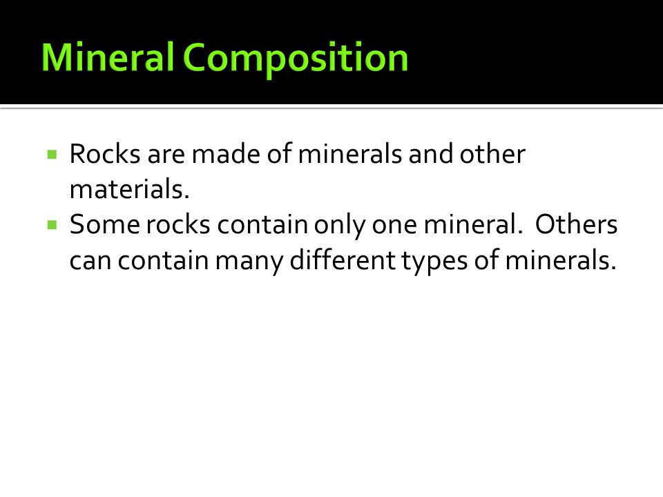 Mineral Composition Rocks are made of minerals and other materials.