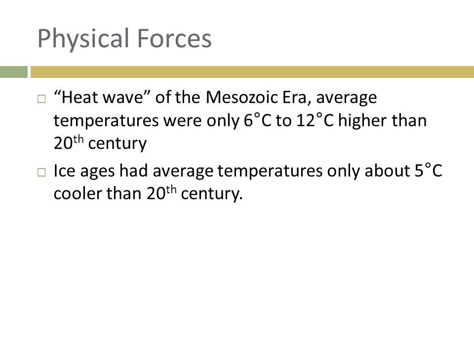Physical Forces Heat wave of the Mesozoic Era, average temperatures were only 6°C to 12°C higher than 20th century.