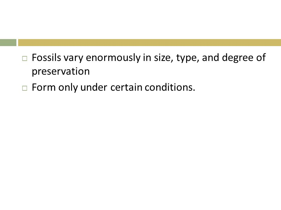 Fossils vary enormously in size, type, and degree of preservation