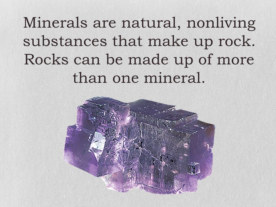 Minerals are natural, nonliving substances that make up rock