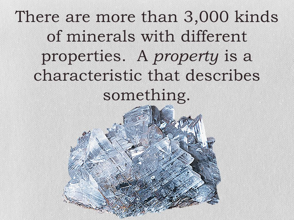There are more than 3,000 kinds of minerals with different properties
