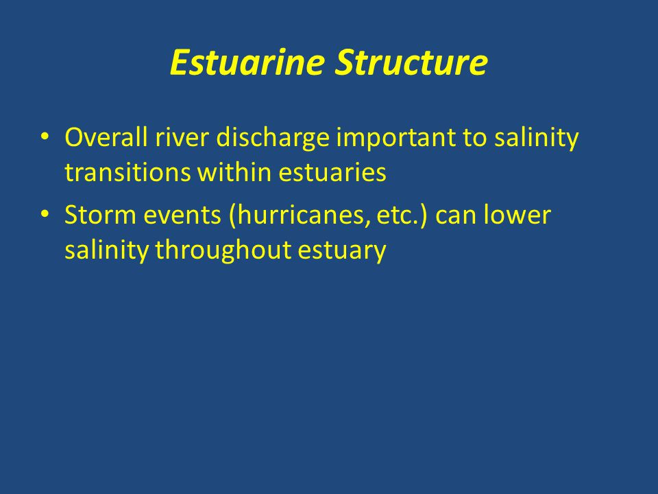 Estuarine Structure Overall river discharge important to salinity transitions within estuaries.