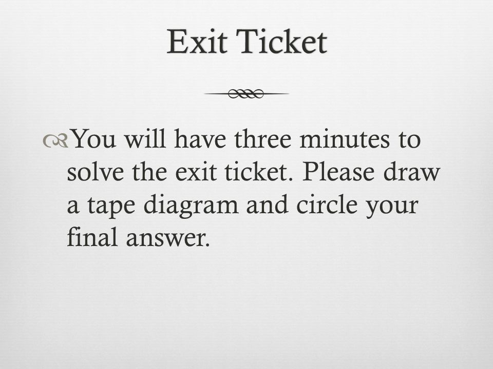 Exit Ticket You will have three minutes to solve the exit ticket.