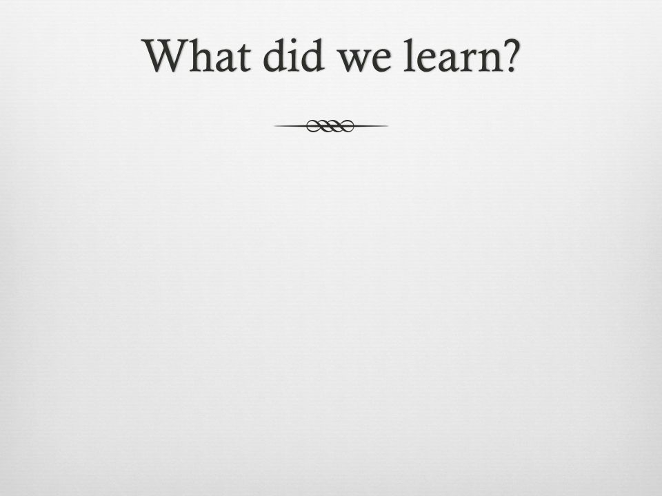 What did we learn