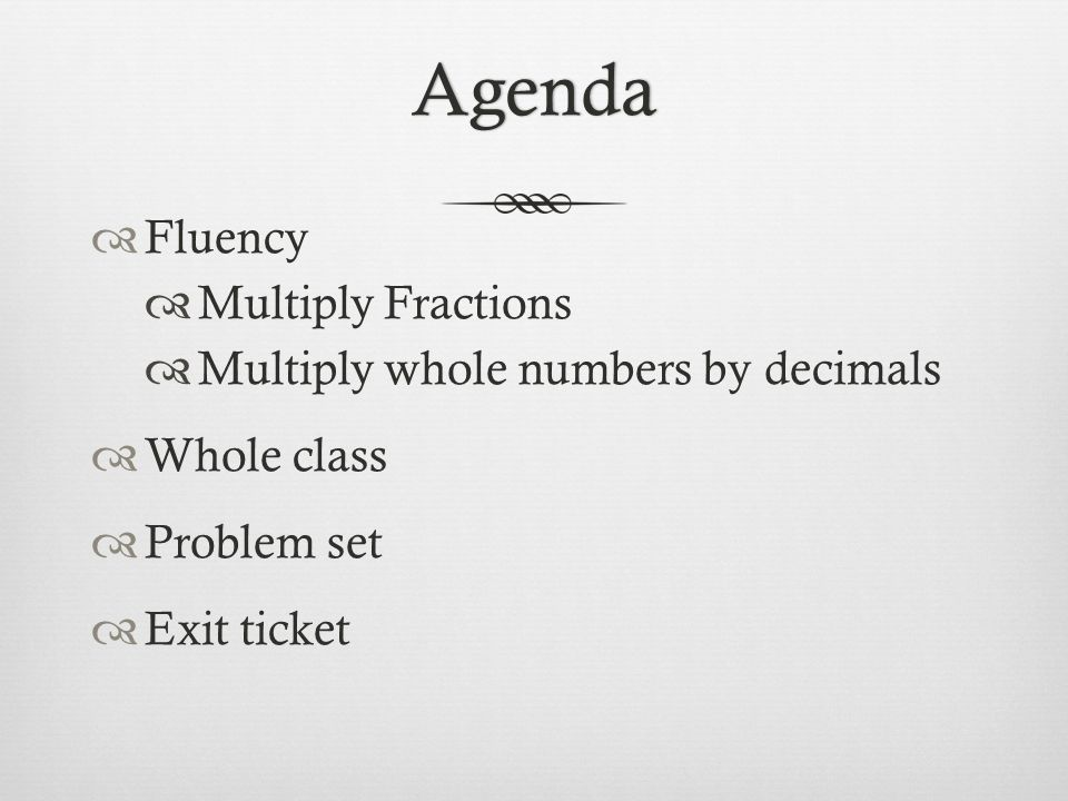 Agenda Fluency Multiply Fractions Multiply whole numbers by decimals