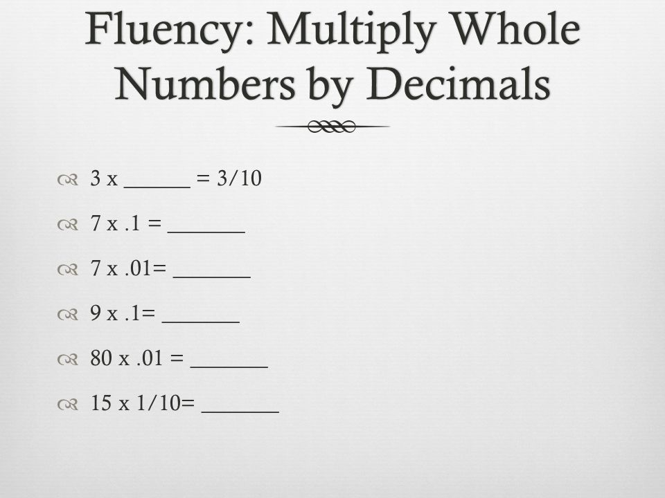 Fluency: Multiply Whole Numbers by Decimals