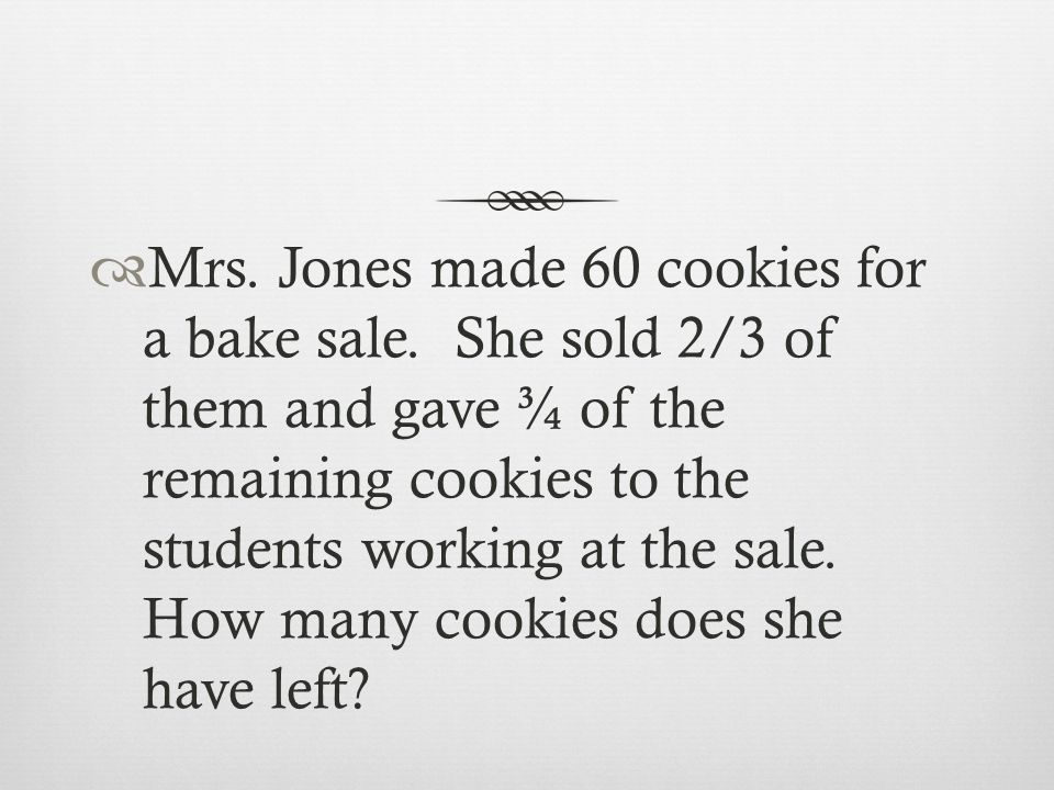 Mrs. Jones made 60 cookies for a bake sale