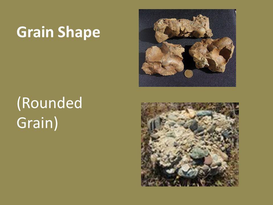 Grain Shape (Rounded Grain)