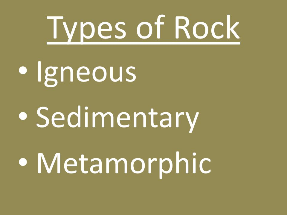 Types of Rock Igneous Sedimentary Metamorphic