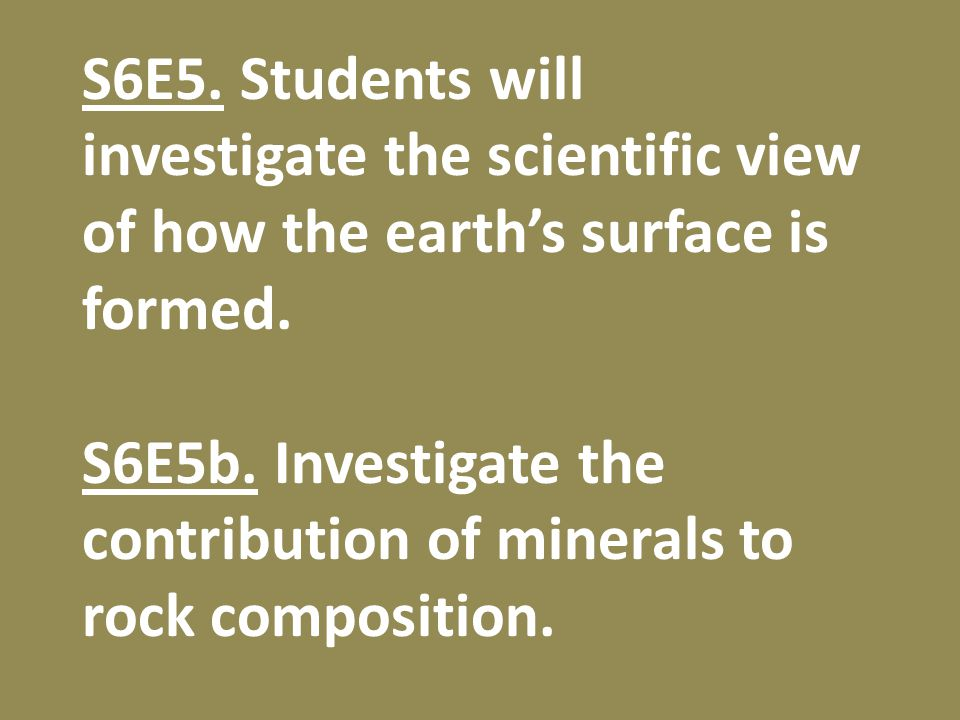S6E5. Students will investigate the scientific view of how the earth's surface is formed.