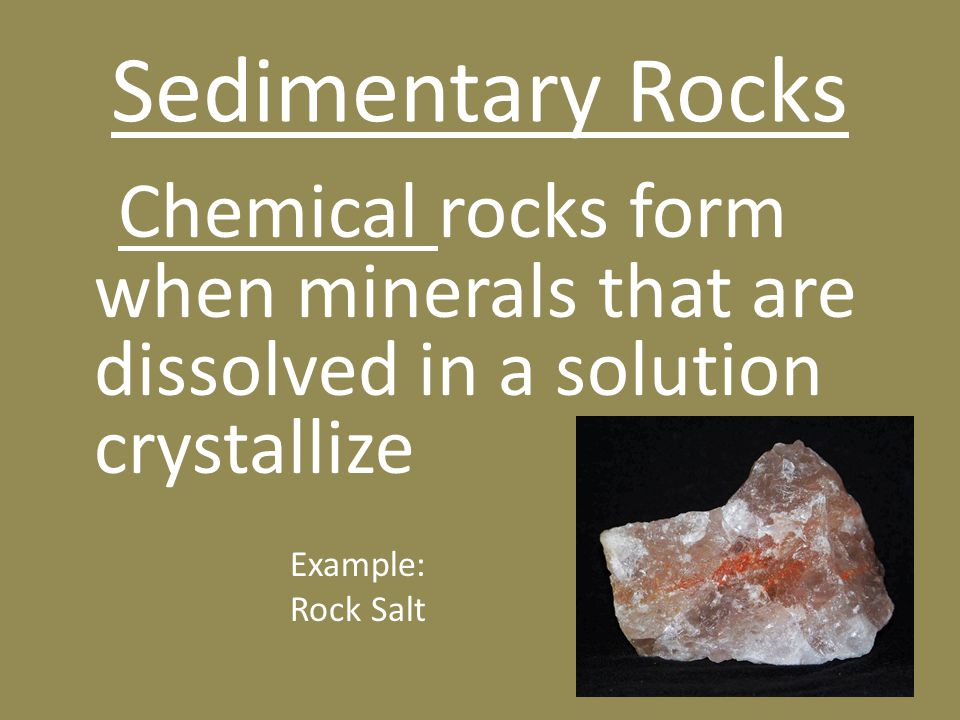 Sedimentary Rocks Chemical rocks form when minerals that are dissolved in a solution crystallize.