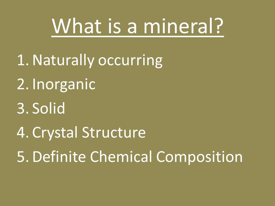 What is a mineral Naturally occurring Inorganic Solid
