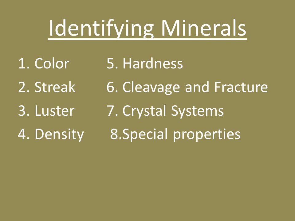 Identifying Minerals Color 5. Hardness Streak 6. Cleavage and Fracture