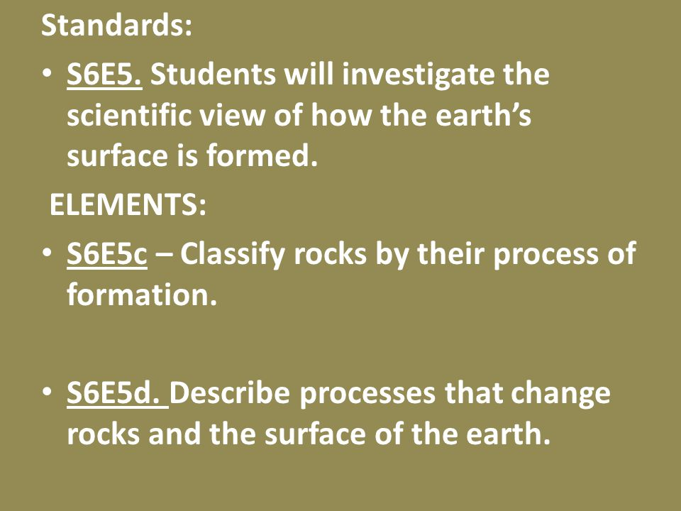 Standards: S6E5. Students will investigate the scientific view of how the earth's surface is formed.
