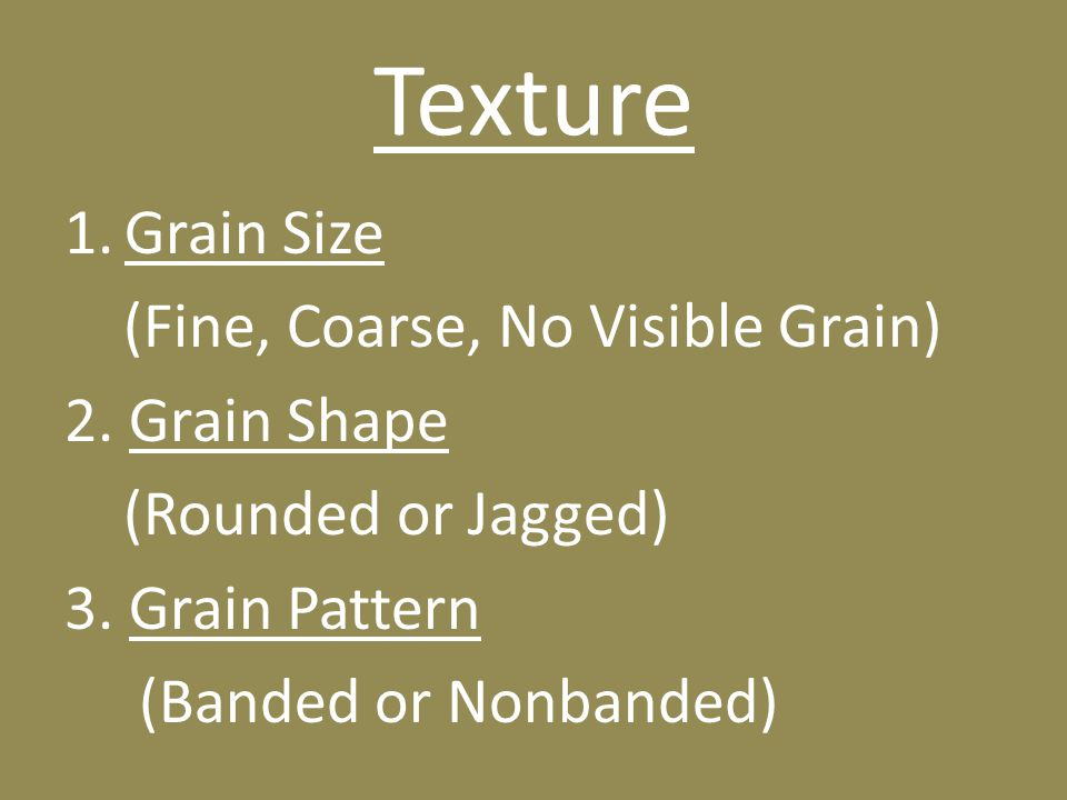 Texture Grain Size (Fine, Coarse, No Visible Grain) 2. Grain Shape