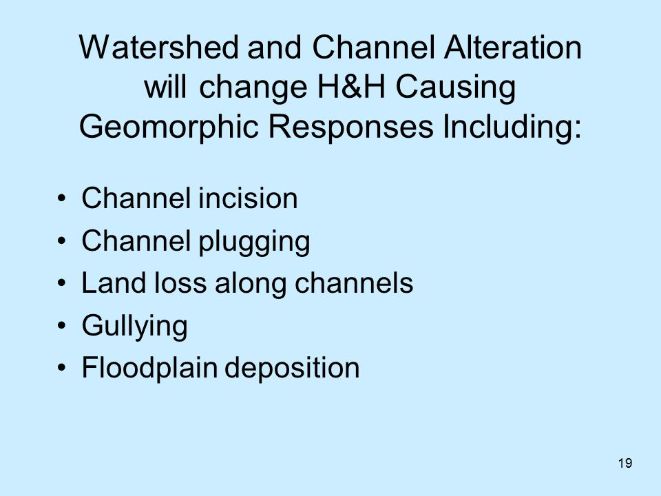 Watershed and Channel Alteration will change H&H Causing Geomorphic Responses Including: