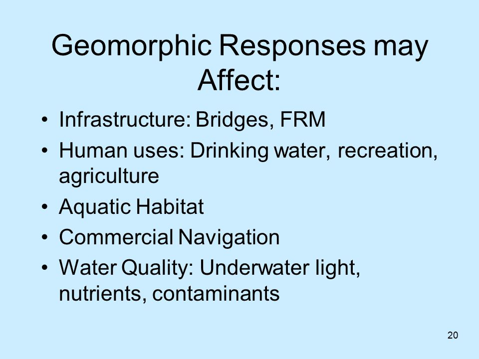 Geomorphic Responses may Affect: