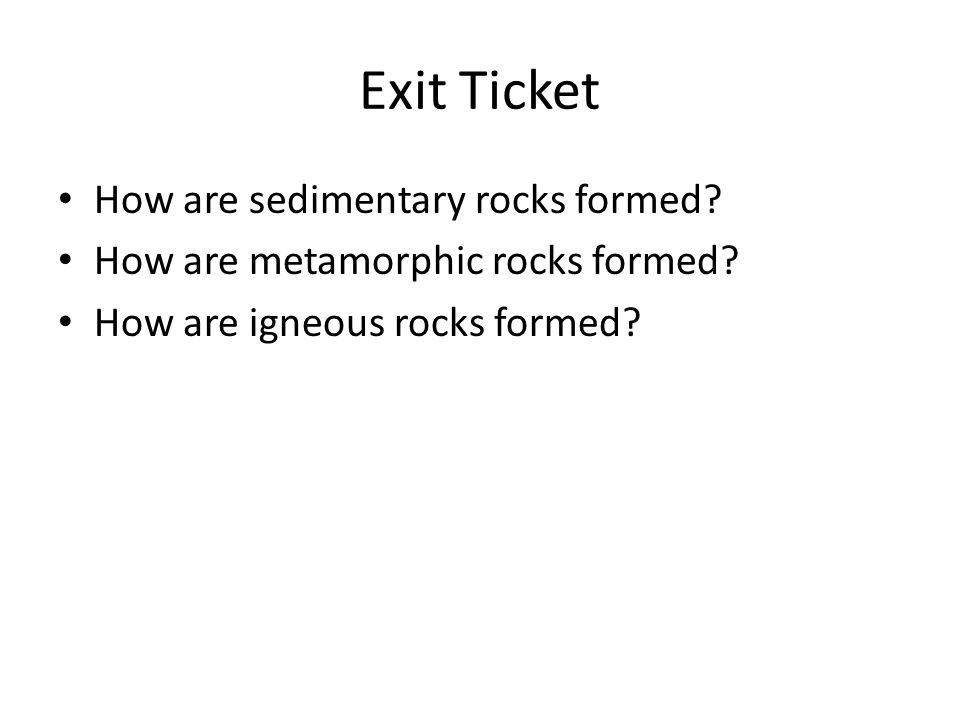 Exit Ticket How are sedimentary rocks formed